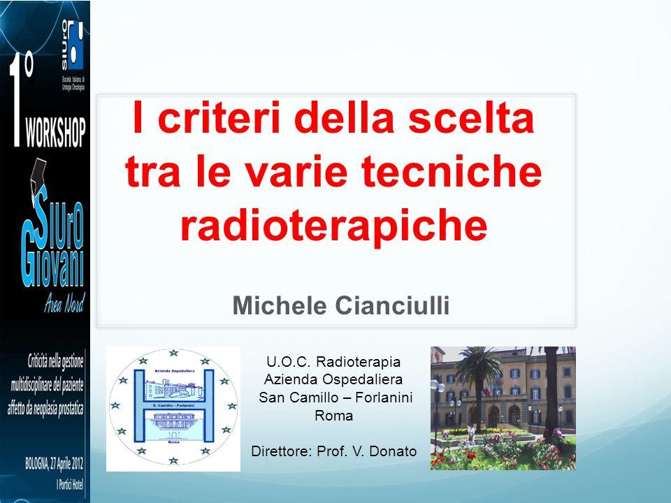 I criteri della scelta tra le varie tecniche radioterapiche Michele Cianciulli U.O.C.