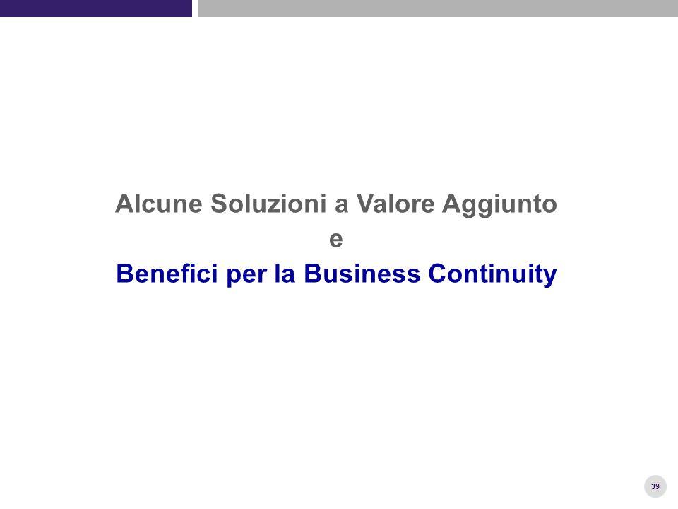 39 Alcune Soluzioni a Valore Aggiunto e Benefici per la Business Continuity