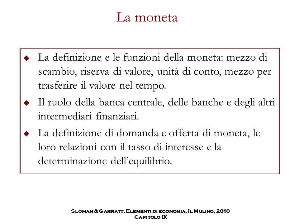 Sloman & Garratt, Elementi di economia, Il Mulino, 2010 Capitolo IX La moneta  La definizione e le funzioni della moneta: mezzo di scambio, riserva d