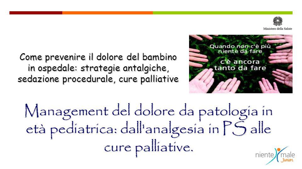Management del dolore da patologia in età pediatrica: dall'analgesia in PS alle cure palliative. Come prevenire il dolore del bambino in ospedale: str