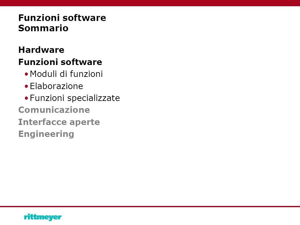 Funzioni software Sommario Hardware Funzioni software Moduli di funzioni Elaborazione Funzioni specializzate Comunicazione Interfacce aperte Engineering