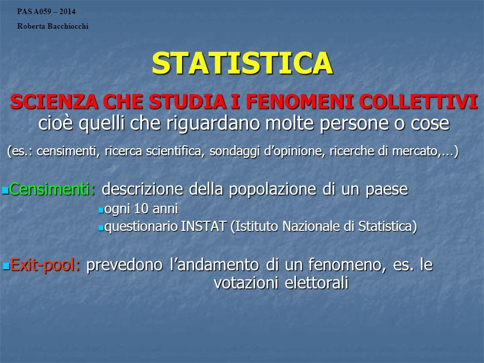 STATISTICA SCIENZA CHE STUDIA I FENOMENI COLLETTIVI cioè quelli che riguardano molte persone o cose (es.: censimenti, ricerca scientifica, sondaggi d'