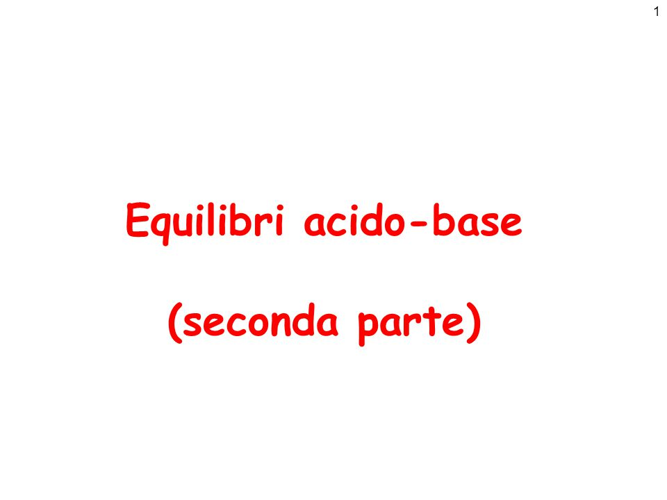1 Equilibri acido-base (seconda parte)