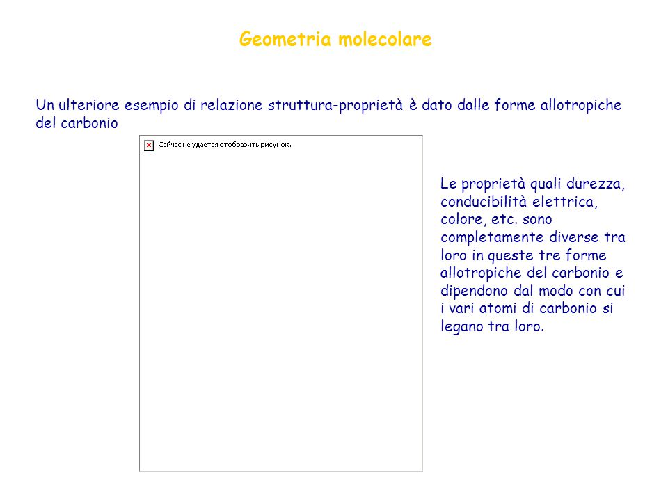 Un ulteriore esempio di relazione struttura-proprietà è dato dalle forme allotropiche del carbonio Geometria molecolare Le proprietà quali durezza, co