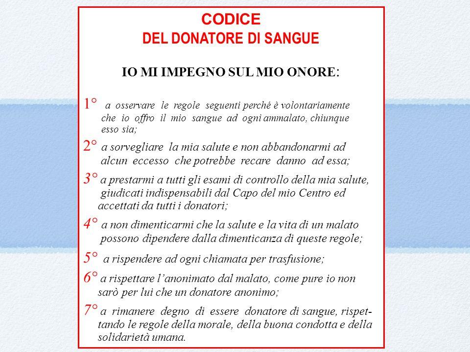 CODICE DEL DONATORE DI SANGUE IO MI IMPEGNO SUL MIO ONORE : 1° a osservare le regole seguenti perché è volontariamente che io offro il mio sangue ad o