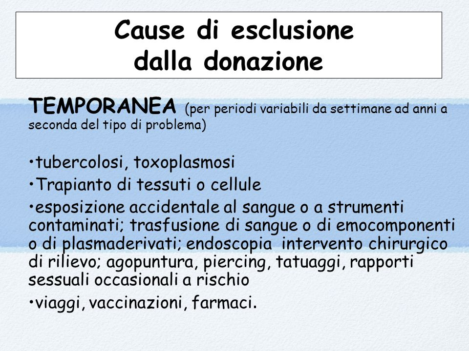 Cause di esclusione dalla donazione TEMPORANEA (per periodi variabili da settimane ad anni a seconda del tipo di problema) tubercolosi, toxoplasmosi T