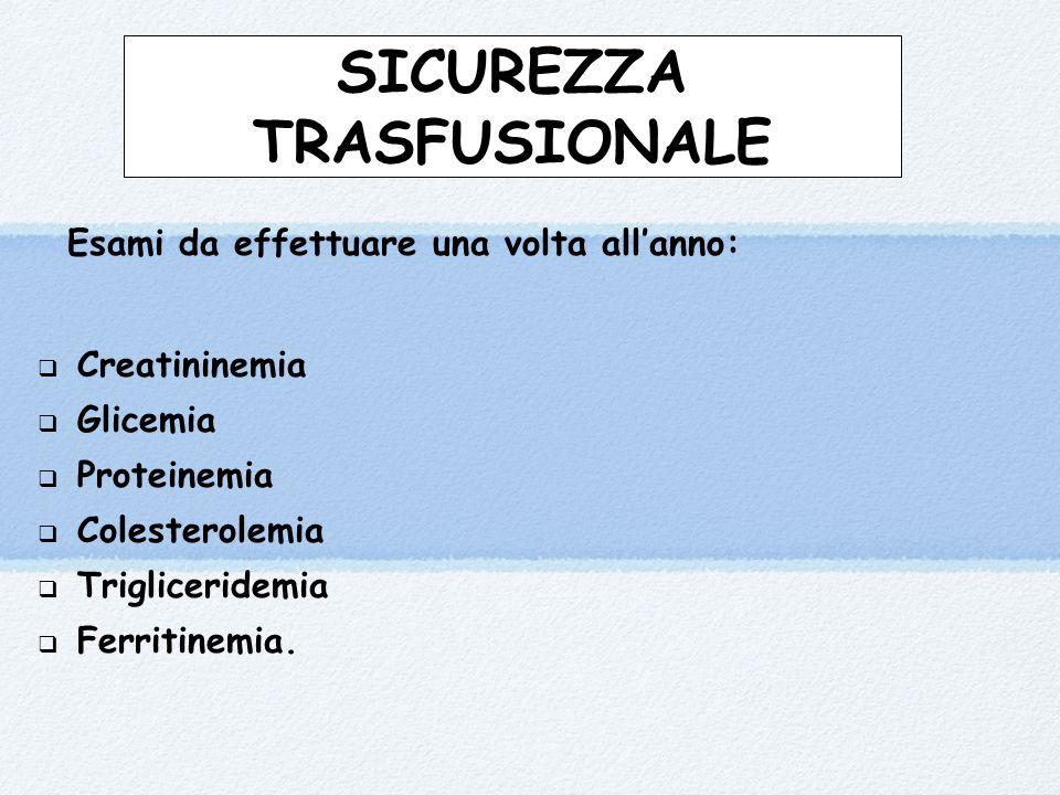 SICUREZZA TRASFUSIONALE Esami da effettuare una volta all'anno:  Creatininemia  Glicemia  Proteinemia  Colesterolemia  Trigliceridemia  Ferritin