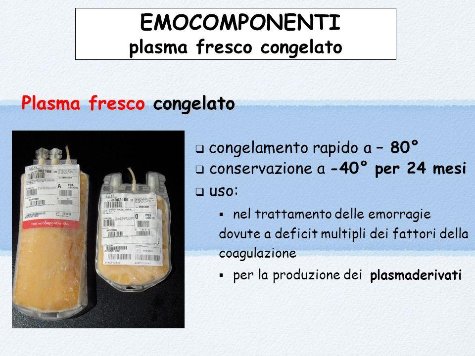 EMOCOMPONENTI plasma fresco congelato Plasma fresco congelato Plasma fresco congelato  congelamento rapido a – 80°  conservazione a -40° per 24 mesi