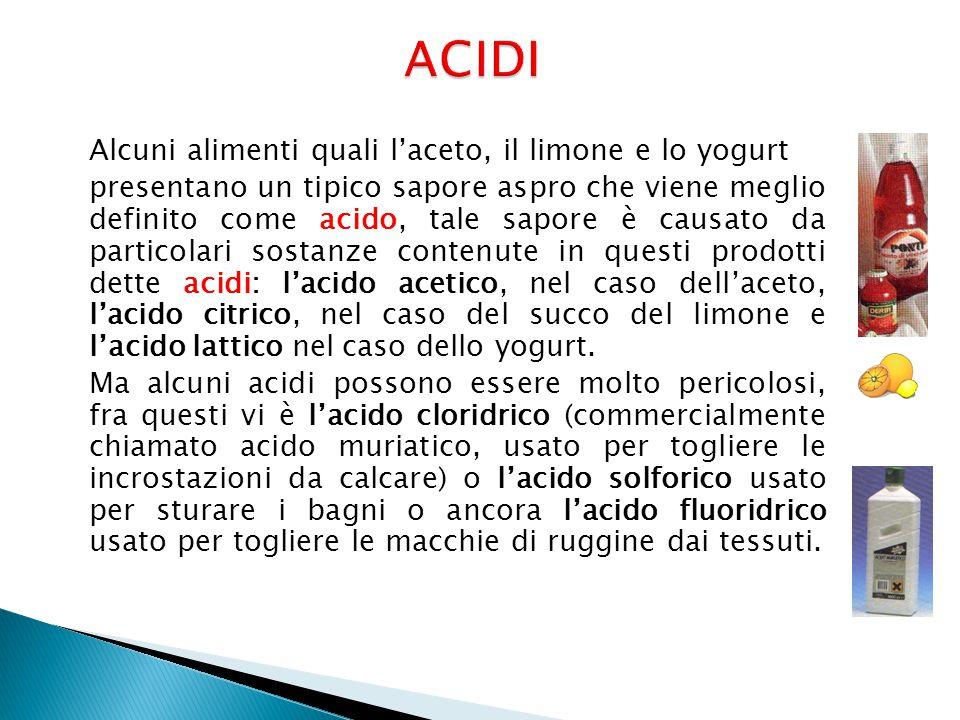 Alcuni alimenti quali l'aceto, il limone e lo yogurt presentano un tipico sapore aspro che viene meglio definito come acido, tale sapore è causato da