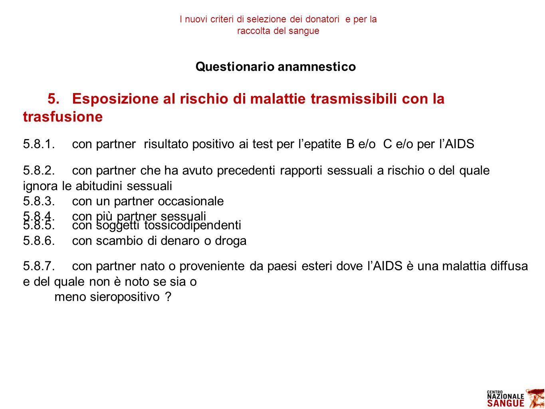 5.8.1.con partner risultato positivo ai test per l'epatite B e/o C e/o per l'AIDS Questionario anamnestico 5.Esposizione al rischio di malattie trasmi