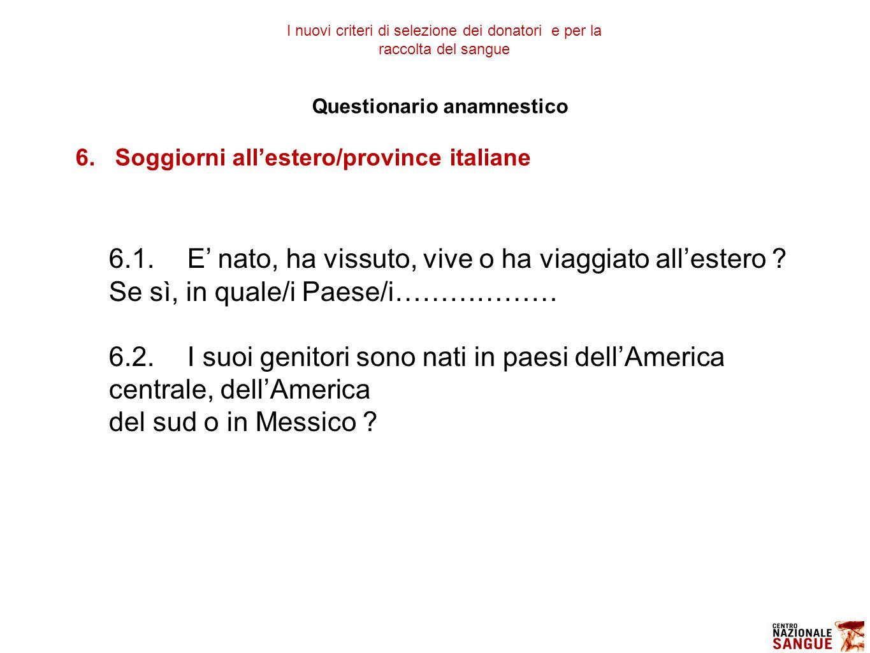 Questionario anamnestico 6.Soggiorni all'estero/province italiane 6.1.E' nato, ha vissuto, vive o ha viaggiato all'estero .