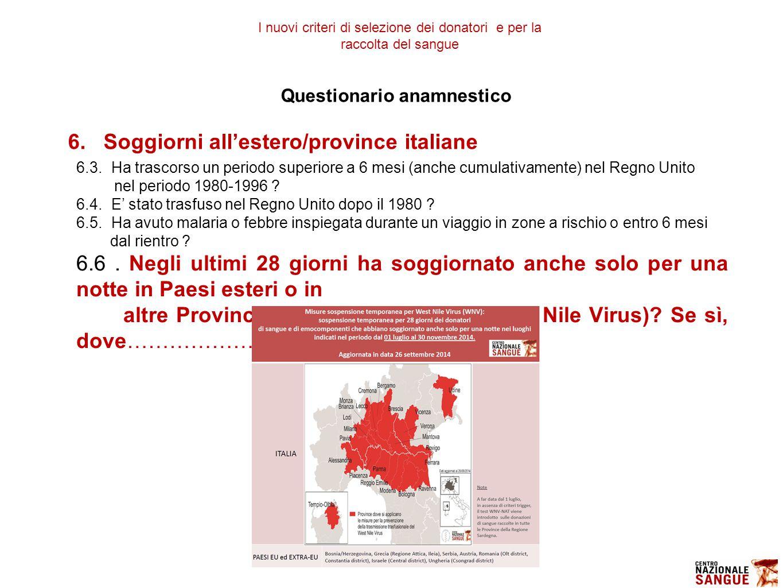 Questionario anamnestico 6.Soggiorni all'estero/province italiane 6.3.Ha trascorso un periodo superiore a 6 mesi (anche cumulativamente) nel Regno Uni