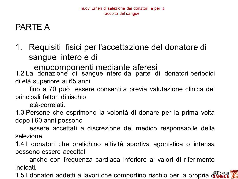 PARTE A 1.Requisiti fisici per l'accettazione del donatore di sangue intero e di emocomponenti mediante aferesi 1.2La donazione di sangue intero da pa