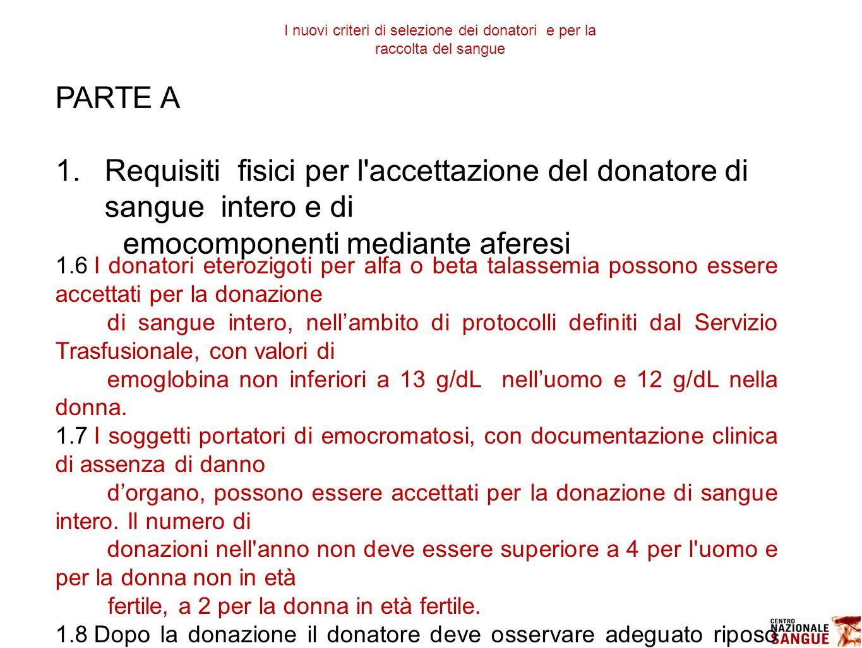 PARTE A 1.Requisiti fisici per l'accettazione del donatore di sangue intero e di emocomponenti mediante aferesi 1.6I donatori eterozigoti per alfa o b