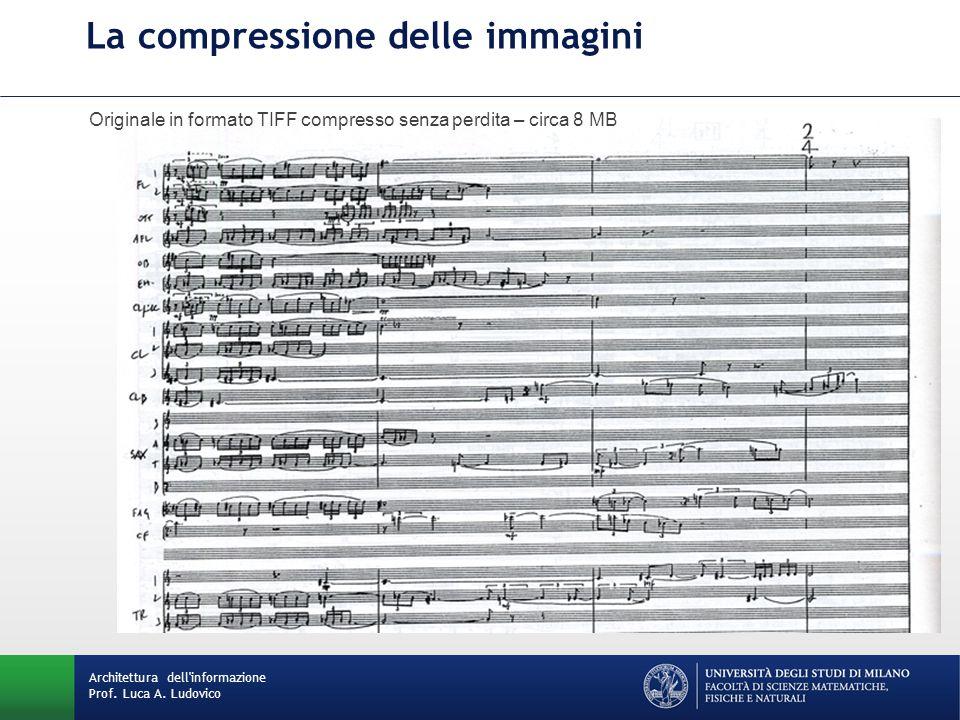 Originale in formato TIFF compresso senza perdita – circa 8 MB Architettura dell informazione Prof.