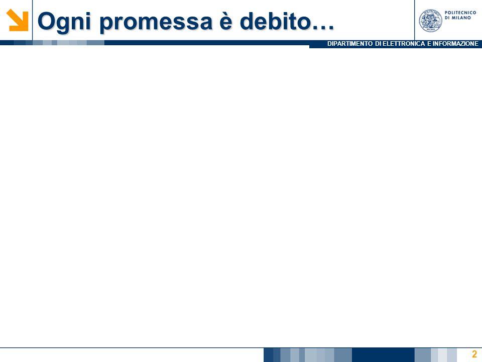 DIPARTIMENTO DI ELETTRONICA E INFORMAZIONE Ogni promessa è debito… 2