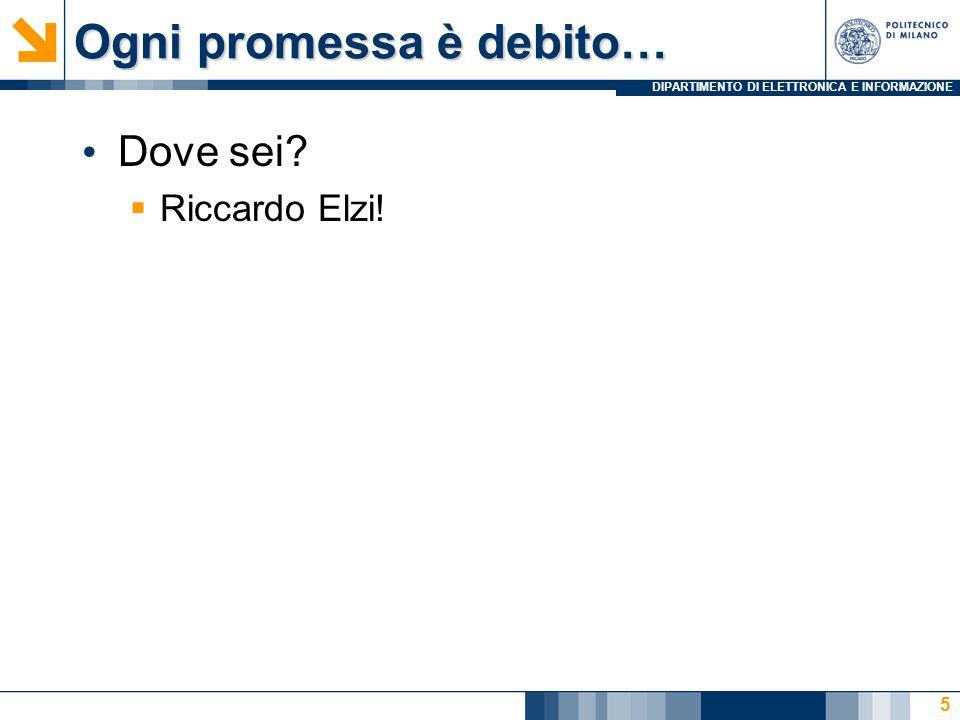 DIPARTIMENTO DI ELETTRONICA E INFORMAZIONE Ogni promessa è debito… Dove sei?  Riccardo Elzi! 5