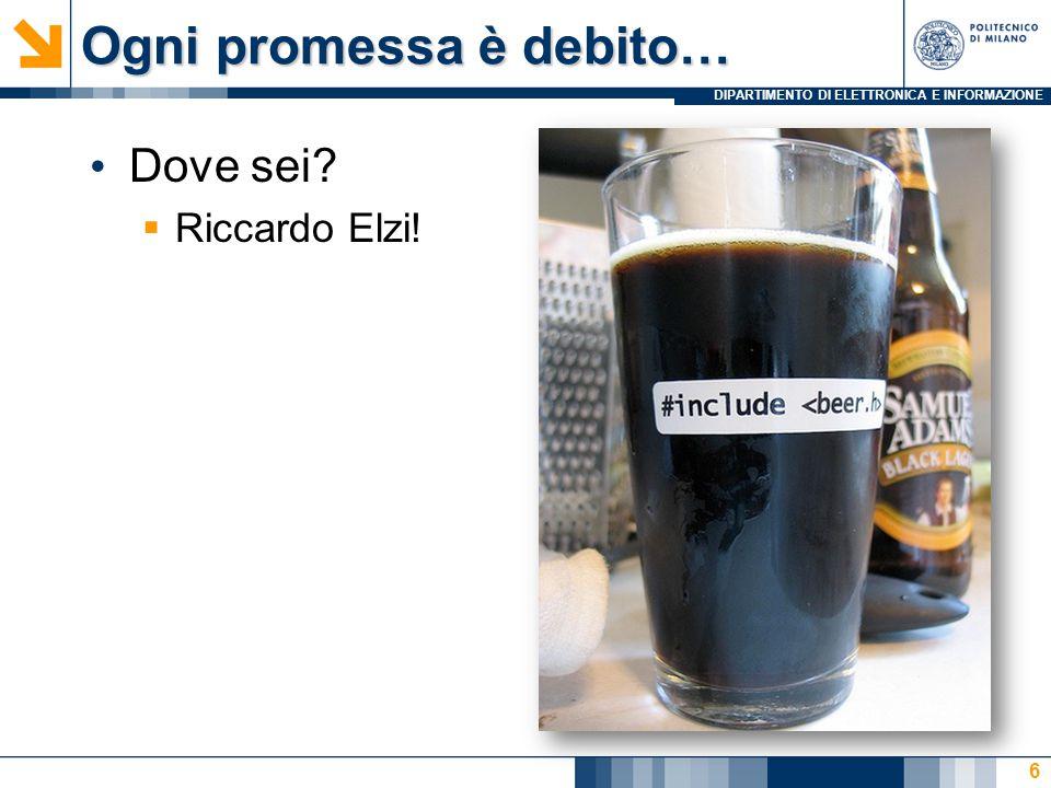 DIPARTIMENTO DI ELETTRONICA E INFORMAZIONE Ogni promessa è debito… Dove sei?  Riccardo Elzi! 6