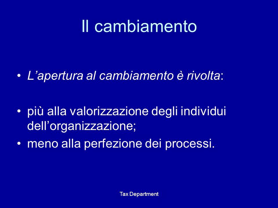 Tax Department Il cambiamento L'apertura al cambiamento è rivolta: più alla valorizzazione degli individui dell'organizzazione; meno alla perfezione d