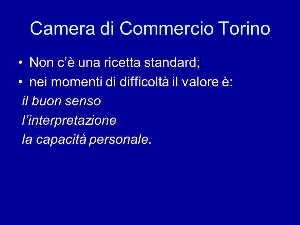 Camera di Commercio Torino Non c'è una ricetta standard; nei momenti di difficoltà il valore è: il buon senso l'interpretazione la capacità personale.