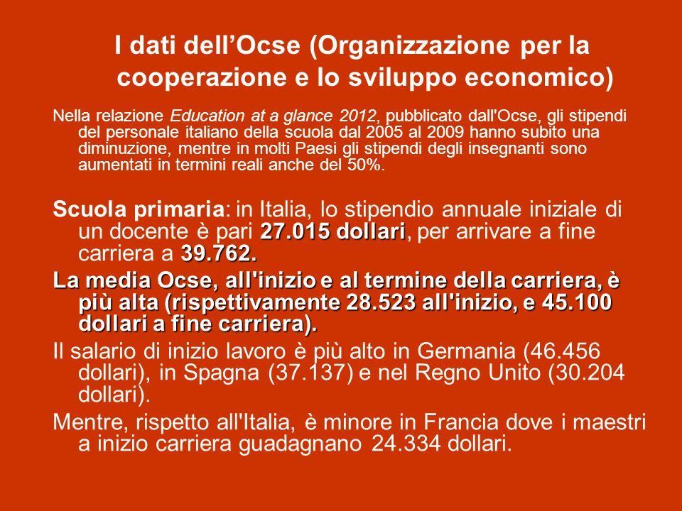 Nella relazione Education at a glance 2012, pubblicato dall Ocse, gli stipendi del personale italiano della scuola dal 2005 al 2009 hanno subito una diminuzione, mentre in molti Paesi gli stipendi degli insegnanti sono aumentati in termini reali anche del 50%.