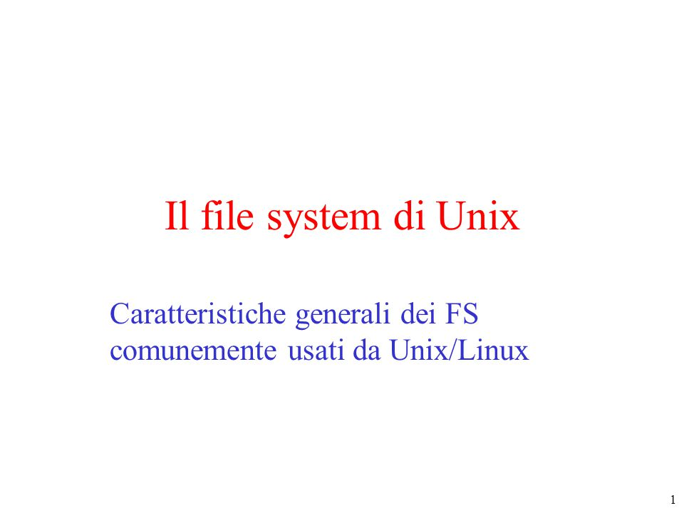 2 Il file system di Unix Il file system è la parte del SO che si occupa di mantenere i dati/programmi in modo persistente Astrazioni fornite : –File : unità di informazione memorizzata in modo persistente –Directory : astrazione che permette di raggruppare assieme più file