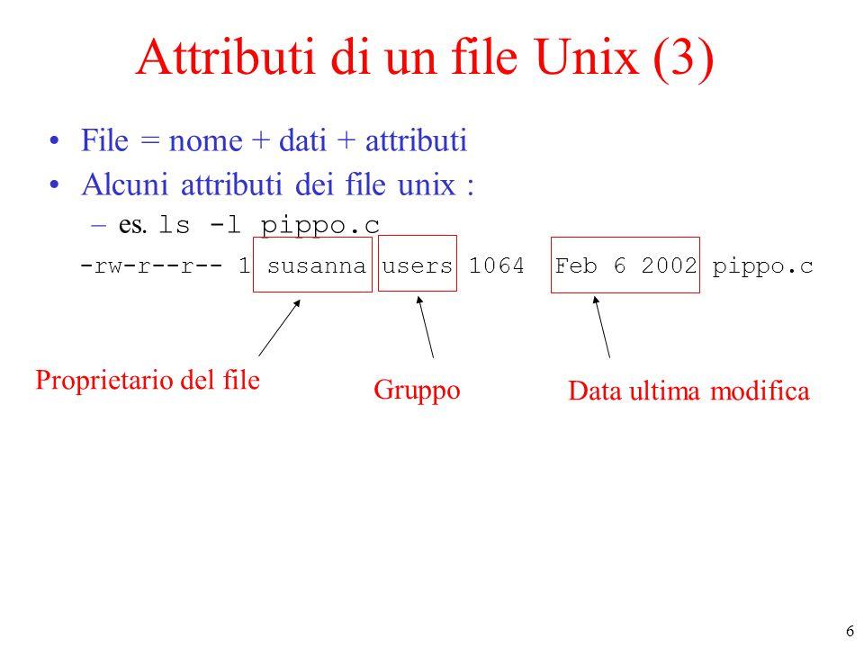 6 Attributi di un file Unix (3) File = nome + dati + attributi Alcuni attributi dei file unix : –es.