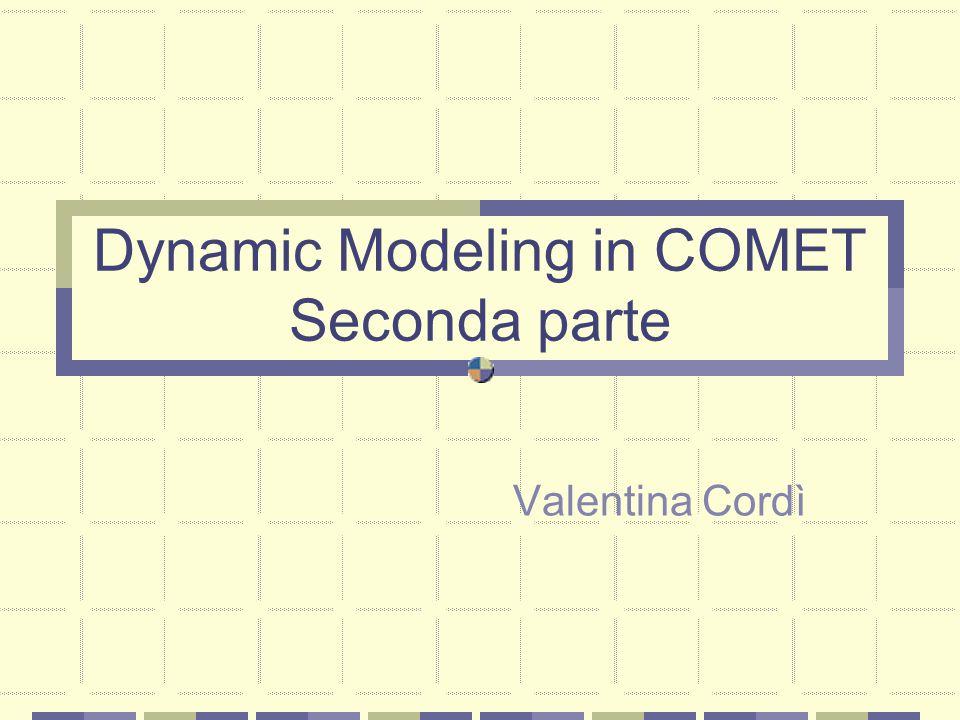Dynamic Modeling in COMET Seconda parte Valentina Cordì
