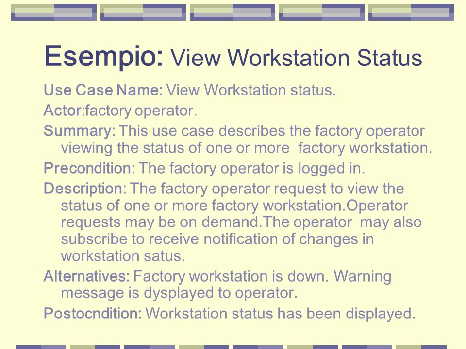 Esempio: View Workstation Status Use Case Name: View Workstation status.