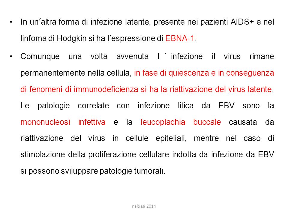 In un'altra forma di infezione latente, presente nei pazienti AIDS+ e nel linfoma di Hodgkin si ha l'espressione di EBNA-1.
