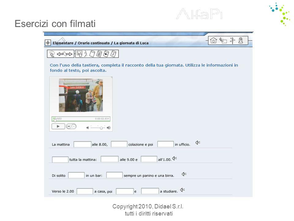 Copyright 2010, Didael S.r.l. tutti i diritti riservati Esercizi con filmati