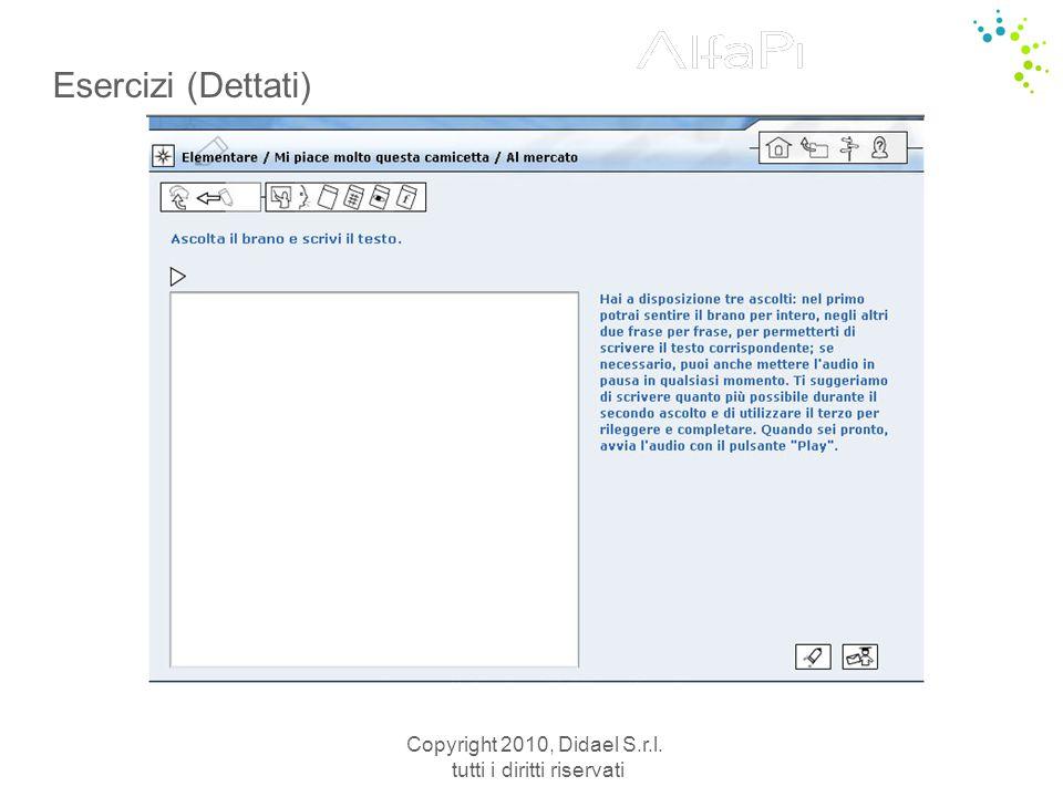 Copyright 2010, Didael S.r.l. tutti i diritti riservati Esercizi (Dettati)