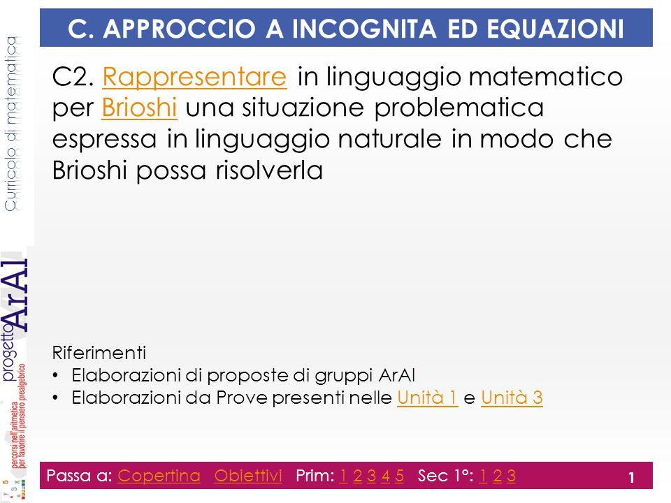 C. APPROCCIO A INCOGNITA ED EQUAZIONI C2. Rappresentare in linguaggio matematico per Brioshi una situazione problematica espressa in linguaggio natura