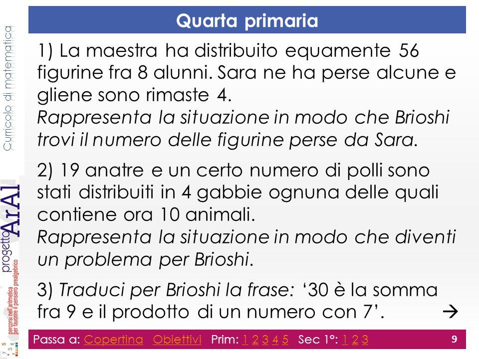 Quarta primaria Passa a: Copertina Obiettivi Prim: 1 2 3 4 5 Sec 1°: 1 2 3CopertinaObiettivi12345123 9 1) La maestra ha distribuito equamente 56 figurine fra 8 alunni.