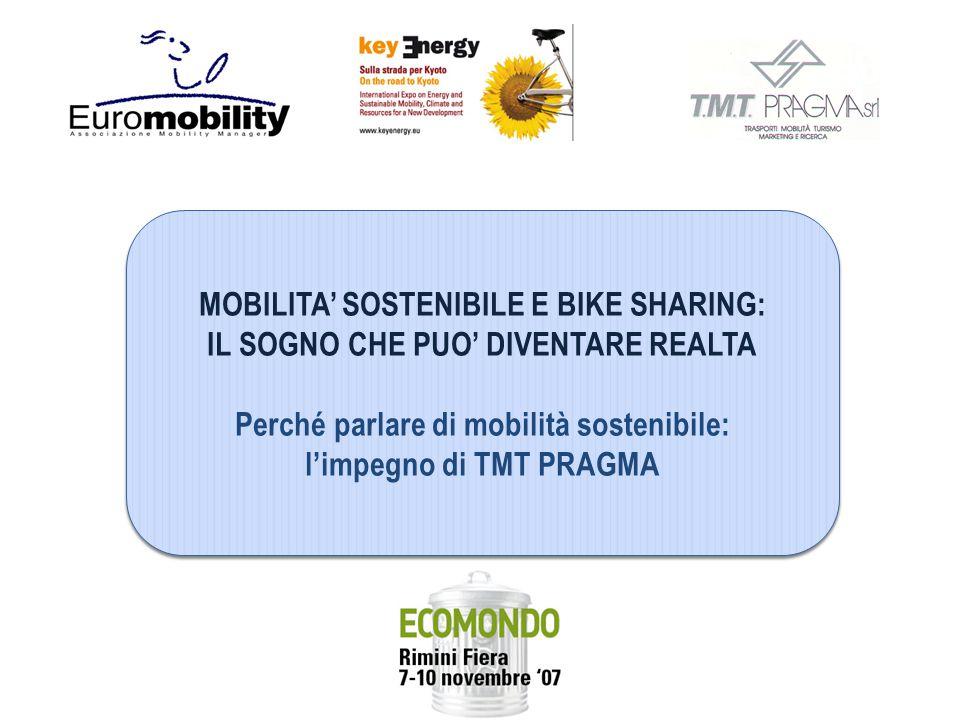 MOBILITA' SOSTENIBILE E BIKE SHARING: IL SOGNO CHE PUO' DIVENTARE REALTA Perché parlare di mobilità sostenibile: l'impegno di TMT PRAGMA