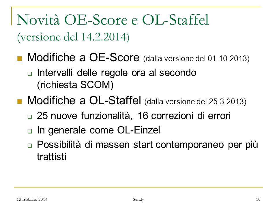 Novità OE-Score e OL-Staffel (versione del 14.2.2014) Modifiche a OE-Score (dalla versione del 01.10.2013)  Intervalli delle regole ora al secondo (richiesta SCOM) Modifiche a OL-Staffel (dalla versione del 25.3.2013)  25 nuove funzionalità, 16 correzioni di errori  In generale come OL-Einzel  Possibilità di massen start contemporaneo per più trattisti 13 febbraio 201410 Sandy