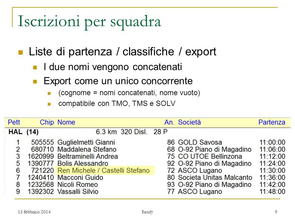 Iscrizioni per squadra 13 febbraio 2014 Sandy 9 Liste di partenza / classifiche / export I due nomi vengono concatenati Export come un unico concorrente (cognome = nomi concatenati, nome vuoto) compatibile con TMO, TMS e SOLV