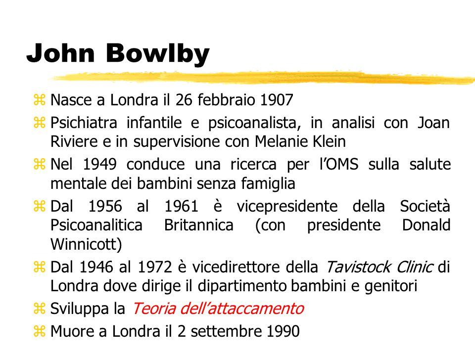 John Bowlby zNasce a Londra il 26 febbraio 1907 zPsichiatra infantile e psicoanalista, in analisi con Joan Riviere e in supervisione con Melanie Klein