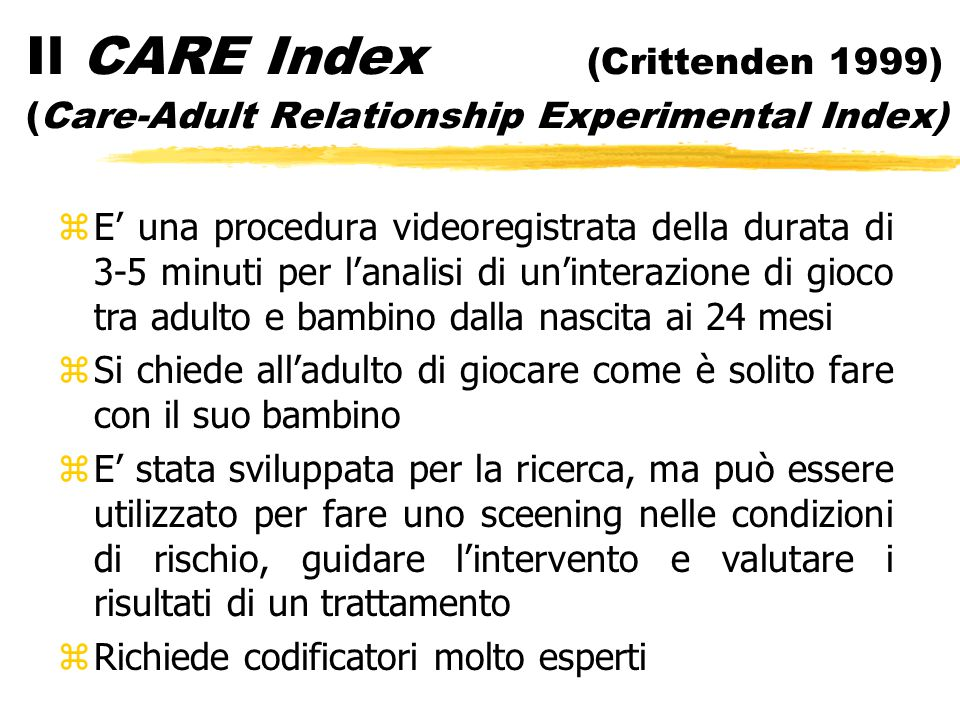 Il CARE Index (Crittenden 1999) (Care-Adult Relationship Experimental Index) zE' una procedura videoregistrata della durata di 3-5 minuti per l'analis