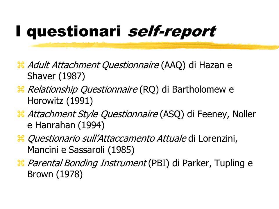 I questionari self-report zAdult Attachment Questionnaire (AAQ) di Hazan e Shaver (1987) zRelationship Questionnaire (RQ) di Bartholomew e Horowitz (1