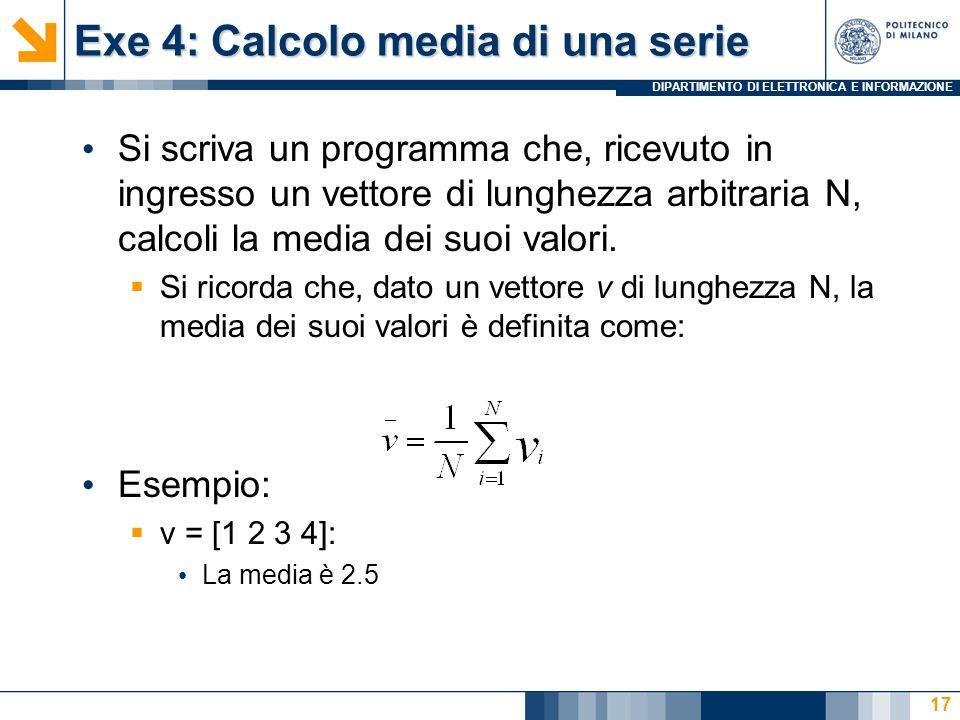 DIPARTIMENTO DI ELETTRONICA E INFORMAZIONE Exe 4: Calcolo media di una serie Si scriva un programma che, ricevuto in ingresso un vettore di lunghezza arbitraria N, calcoli la media dei suoi valori.