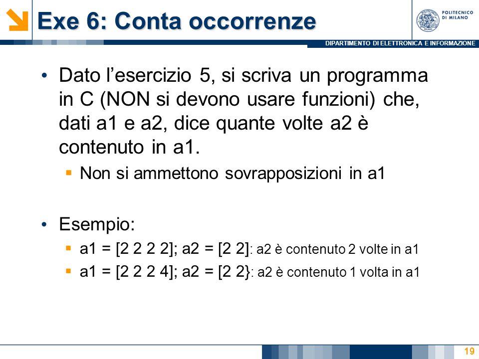 DIPARTIMENTO DI ELETTRONICA E INFORMAZIONE Exe 6: Conta occorrenze Dato l'esercizio 5, si scriva un programma in C (NON si devono usare funzioni) che, dati a1 e a2, dice quante volte a2 è contenuto in a1.