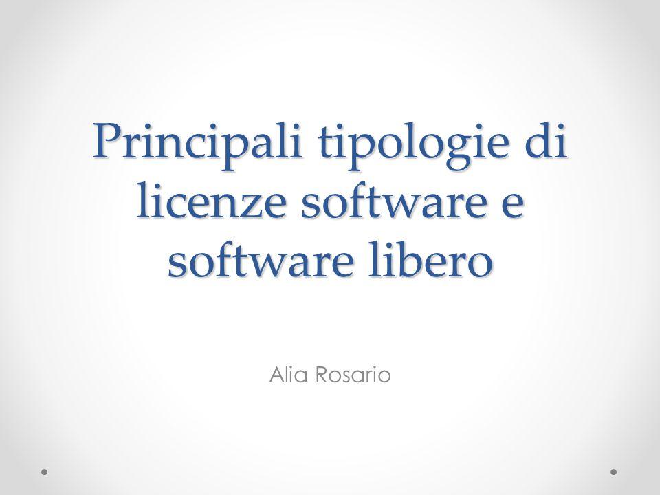 Principali tipologie di licenze software e software libero Alia Rosario