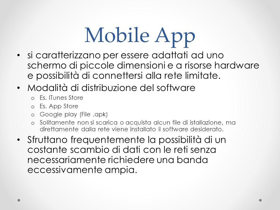 Mobile App si caratterizzano per essere adattati ad uno schermo di piccole dimensioni e a risorse hardware e possibilità di connettersi alla rete limi