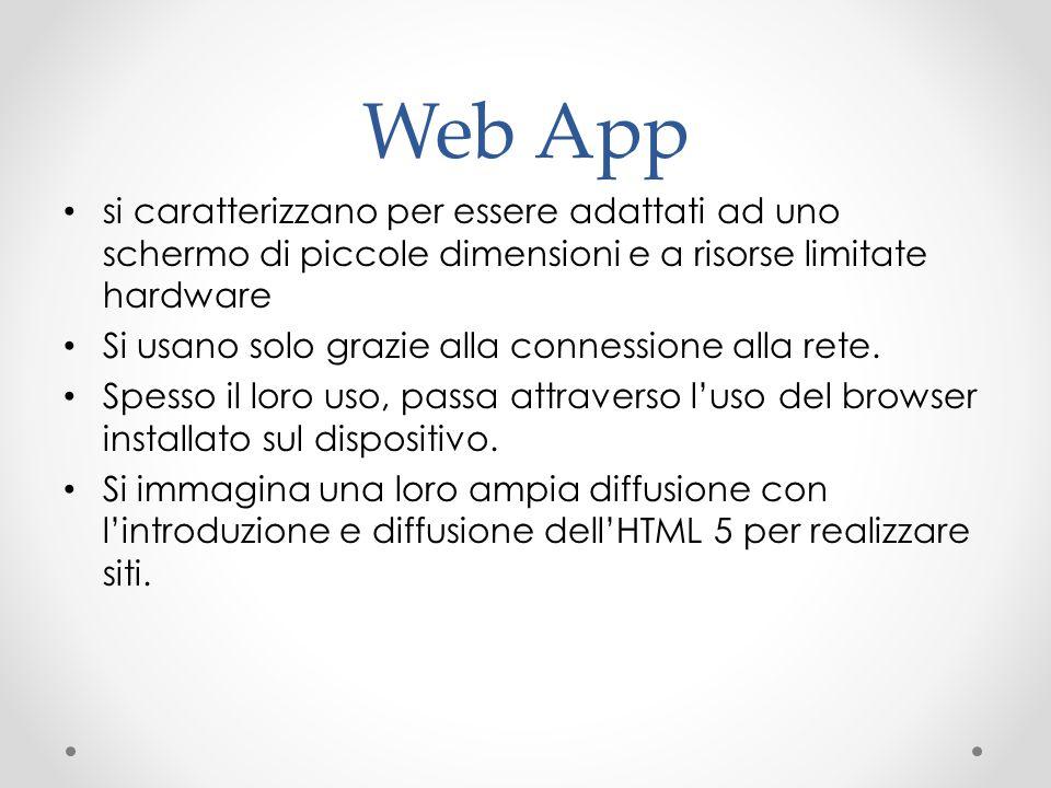 Web App si caratterizzano per essere adattati ad uno schermo di piccole dimensioni e a risorse limitate hardware Si usano solo grazie alla connessione