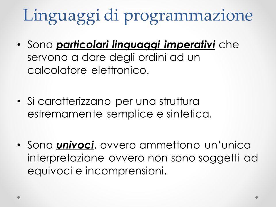 Linguaggi di programmazione Sono particolari linguaggi imperativi che servono a dare degli ordini ad un calcolatore elettronico. Si caratterizzano per