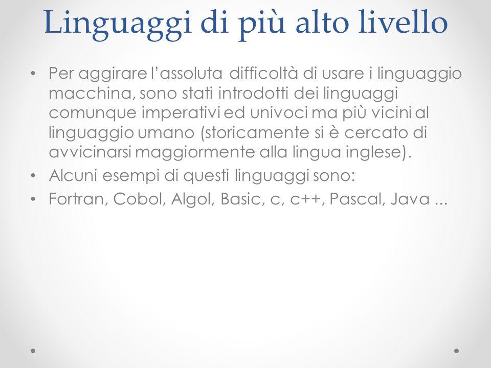 Linguaggi di più alto livello Per aggirare l'assoluta difficoltà di usare i linguaggio macchina, sono stati introdotti dei linguaggi comunque imperati