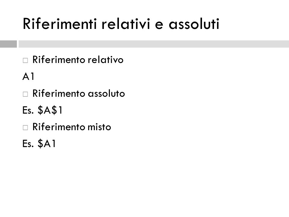 Riferimenti relativi e assoluti  Riferimento relativo A1  Riferimento assoluto Es.