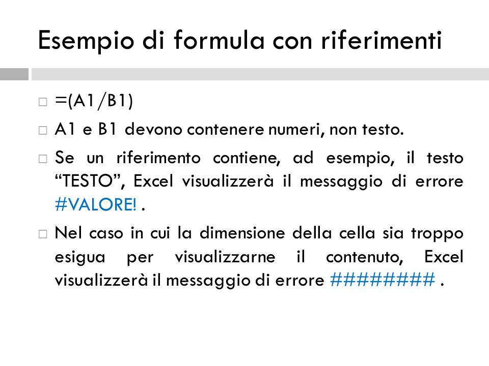 """ =(A1/B1)  A1 e B1 devono contenere numeri, non testo.  Se un riferimento contiene, ad esempio, il testo """"TESTO"""", Excel visualizzerà il messaggio d"""