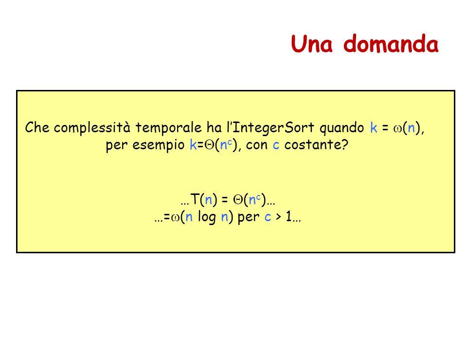Una domanda Che complessità temporale ha l'IntegerSort quando k =  (n), per esempio k=  (n c ), con c costante.